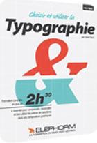 Choisir et utiliser la typographie - Tout pour connaître, reconnaître, choisir et utiliser un caractère typographique