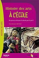 Histoire des arts à l'école - Des parcours artistiques et culturels pour le cycle 3