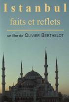 Istanbul, faits et reflets / Olivier Berthelot, réal., aut. | Berthelot, Olivier. Metteur en scène ou réalisateur. Auteur