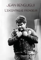 Achat DVD Jean Benguigui - L'excentrique frondeur