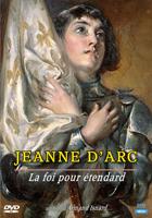 Jeanne d'Arc : La foi pour étendard
