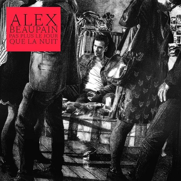 Pas plus le jour que la nuit    Beaupain, Alex, auteur-compositeur, chant