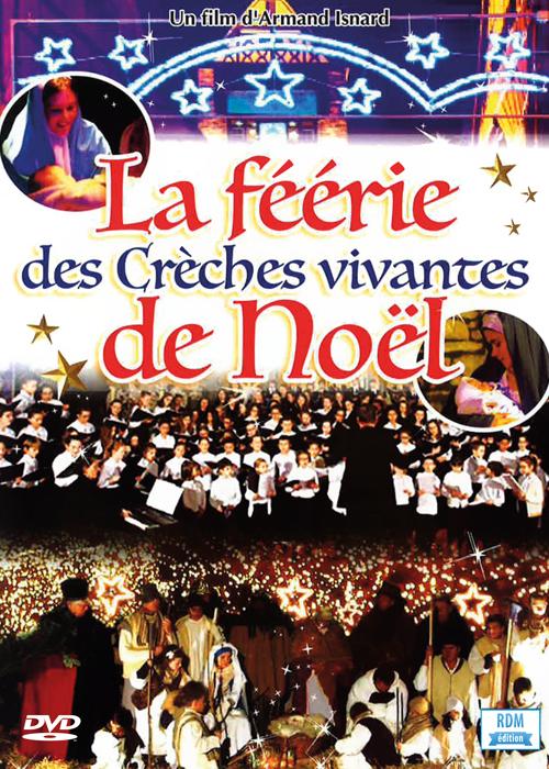 La Féérie des Crèches vivantes de Noël . DVD / Armand Isnard, réal.   