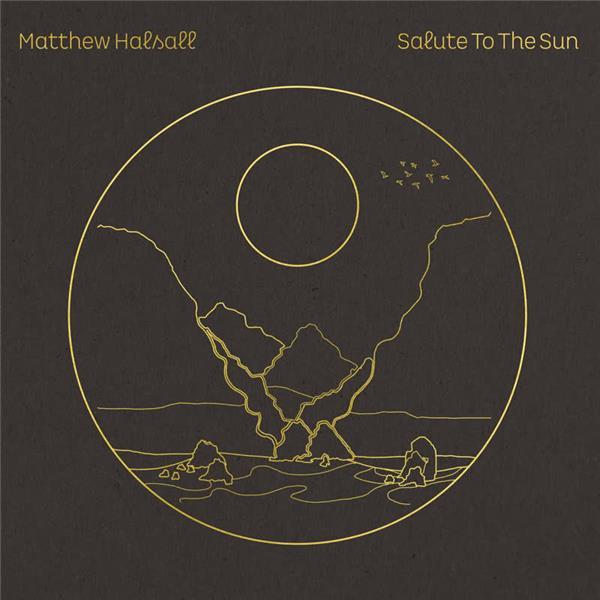 Salute to the sun / Matthew Halsall, trompette | Halsall, Matthew. Compositeur