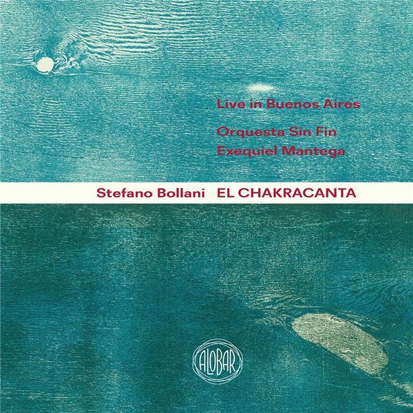 El Chakracanta : Live in Buenos Aires / Stefano Bollani, piano | Bollani, Stefano (1972-....). Compositeur