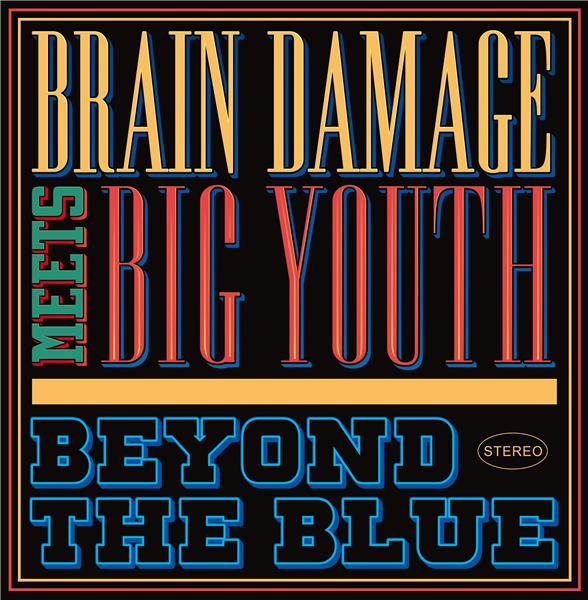 Beyond the blue / Brain Damage Meets Big Youth |