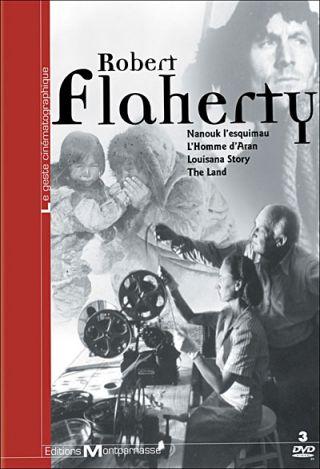 Robert Flaherty : Nanouk l'esquimau ; L'Homme d'Aran : The Land ; Louisiana Story / Robert Flaherty, réal. | Flaherty, Robert Joseph (1884-1951). Metteur en scène ou réalisateur