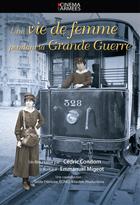 Une vie de femme pendant la Grande Guerre / Cédric Condom, réal.  | Condom, Cédric. Scénariste