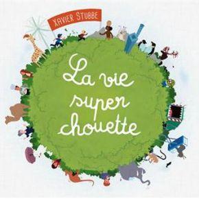 vie super chouette (La) | Stubbe, Xavier. Interprète