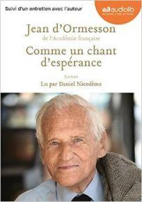 Comme un chant d'espérance : suivi d'un entretien avec l'auteur | Ormesson, Jean d' (1925-....). Auteur