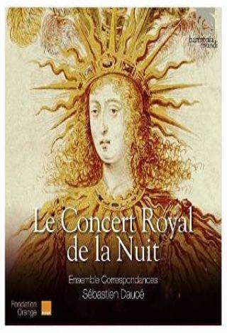 Le Concert royal de la nuit : Ballet Royal de la Nuict   Daucé, Sébastien
