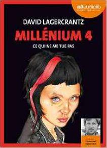 Millénium, 4. Ce qui ne me tue pas / David Lagercrantz | Lagercrantz, David