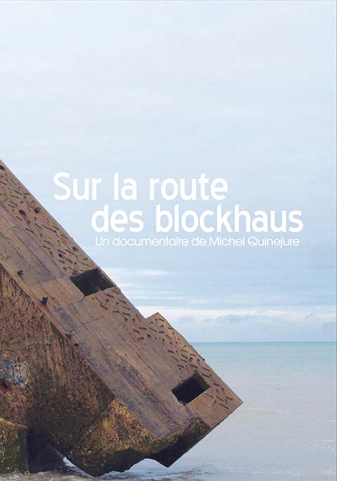Sur la route des blockhaus . DVD / Michel Quinejure, réal.  | Quinejure , Michel . Metteur en scène ou réalisateur