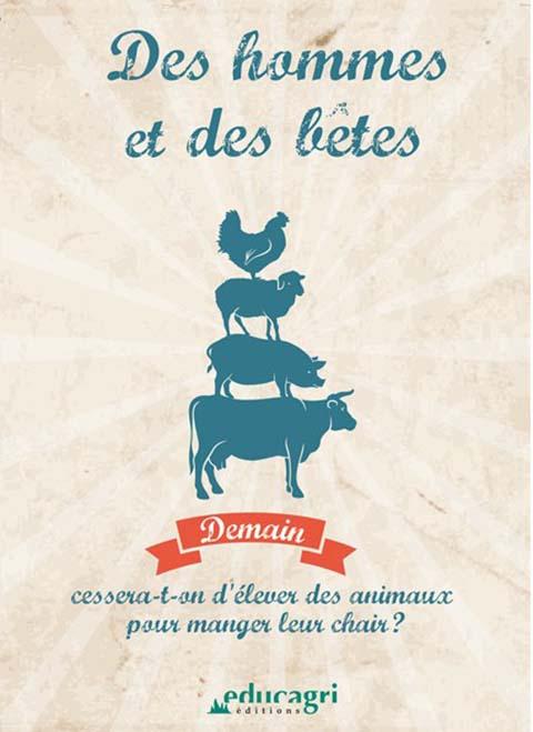 Des hommes et des bêtes : Demain cessera-t-on d'élever des animaux pour manger leur chair ?