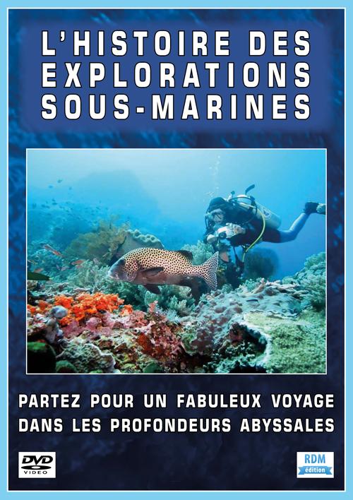 Histoire des explorations sous-marines (L') : [...]fabuleux voyage dans les profondeurs abyssales |