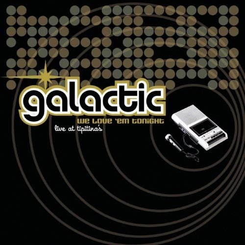 We Love 'Em Tonight (Live at Tipitina's) | Galactic. Musicien