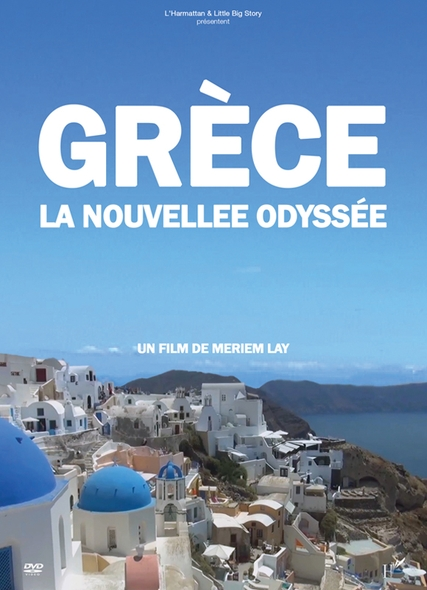 Grèce, la nouvelle odyssée . DVD / Meriem Lay, réal.  | Lay , Meriem . Metteur en scène ou réalisateur